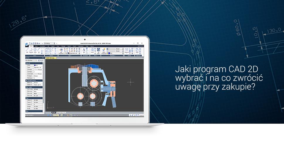 Jaki program CAD 2D wybrać i na co zwrócić uwagę przy zakupie?