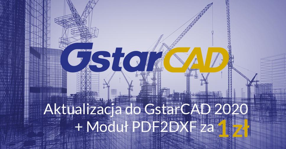 Promocja: Aktualizacja do GstarCAD 2020 + Moduł PDF2DXF za 1 zł!
