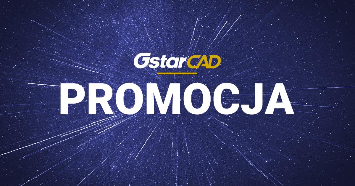 Nie przegap promocji GstarCAD!