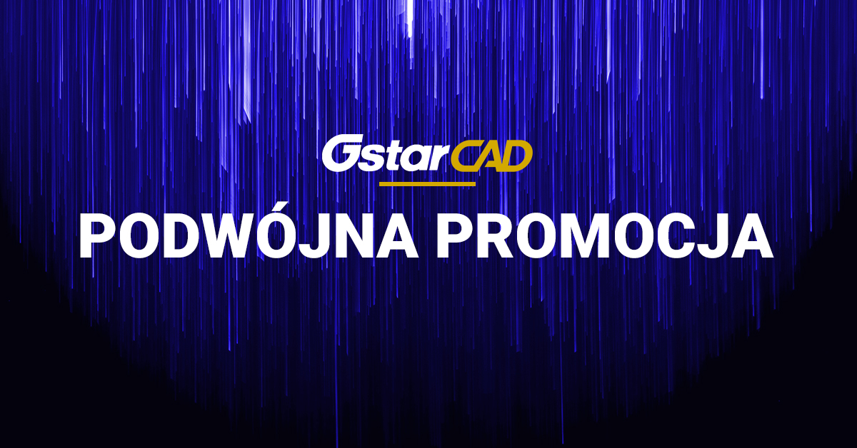 Promocja: Skorzystaj z podwójnej promocji GstarCAD!