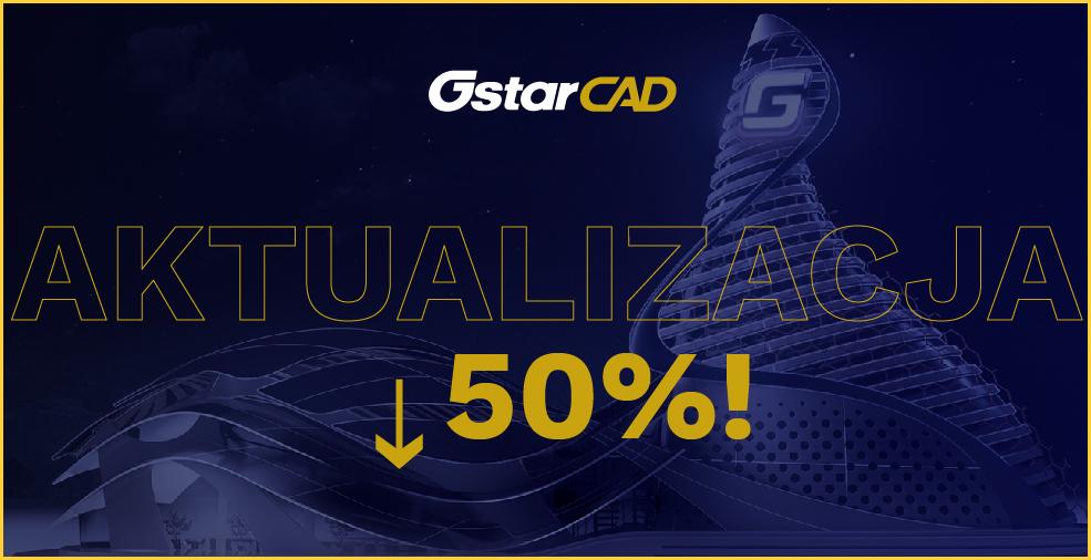 Aktualizacja GstarCAD teraz nawet 50% taniej! Nie przegap okazji!