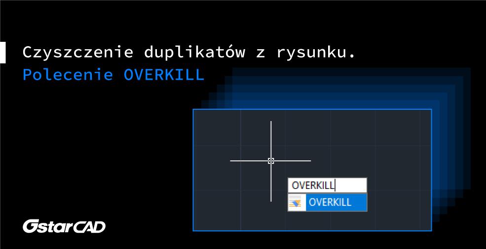 Poradnik GstarCAD: Czyszczenie duplikatów z rysunku za pomocą polecenia OVERKILL