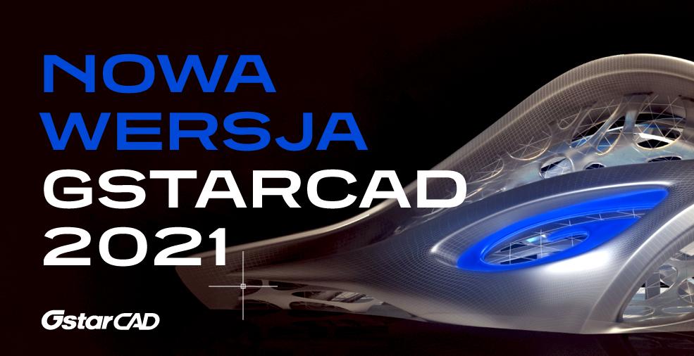 Nowa wersja. GstarCAD 2021 już jest!