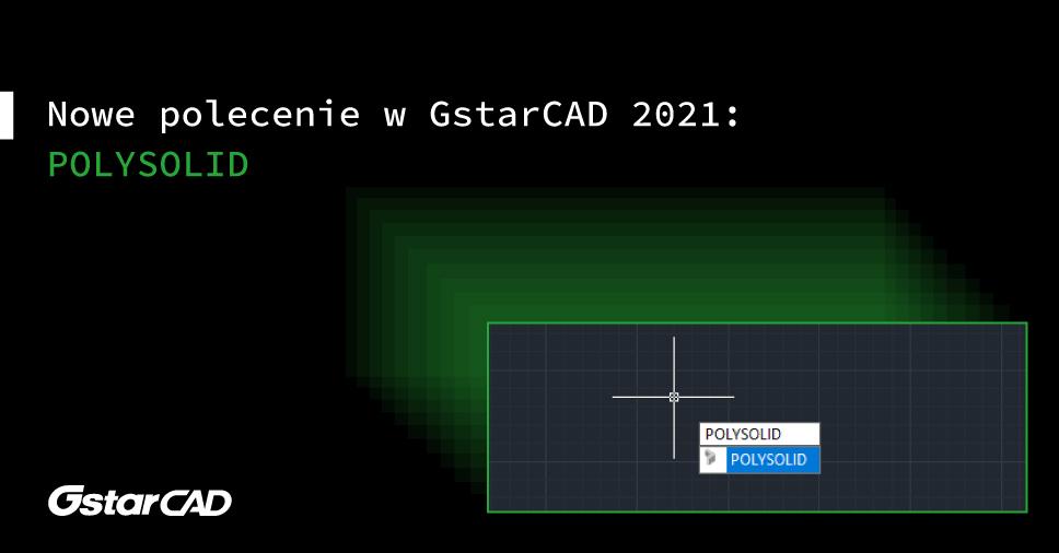 Nowe polecenie w GstarCAD 2021: POLYSOLID
