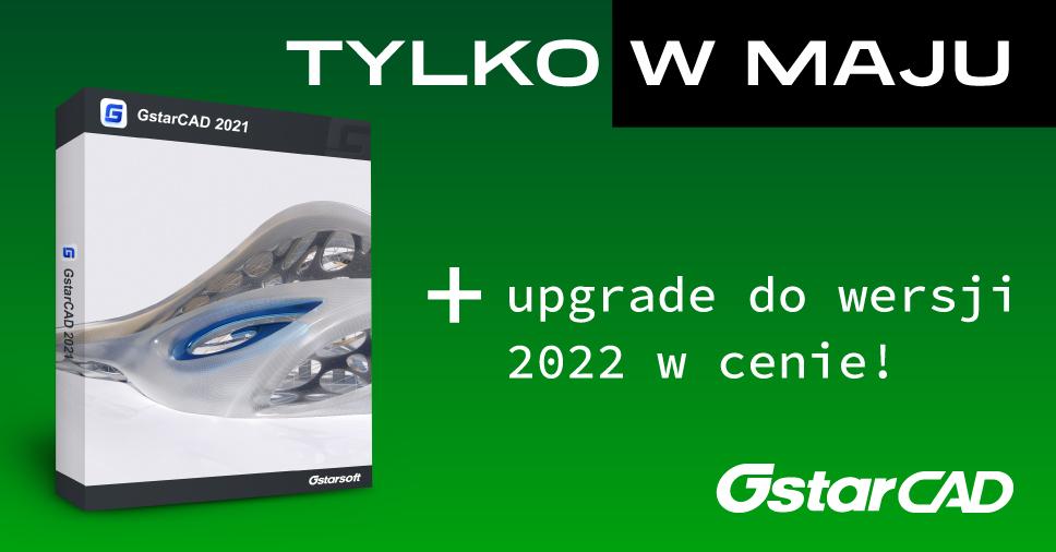 Promocja: Kup GstarCAD w maju i zyskaj aktualizację do kolejnej wersji za 1 zł!